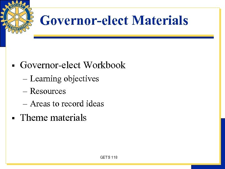 Governor-elect Materials § Governor-elect Workbook – Learning objectives – Resources – Areas to record