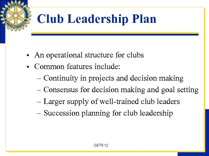 Club Leadership Plan § § An operational structure for clubs Common features include: –