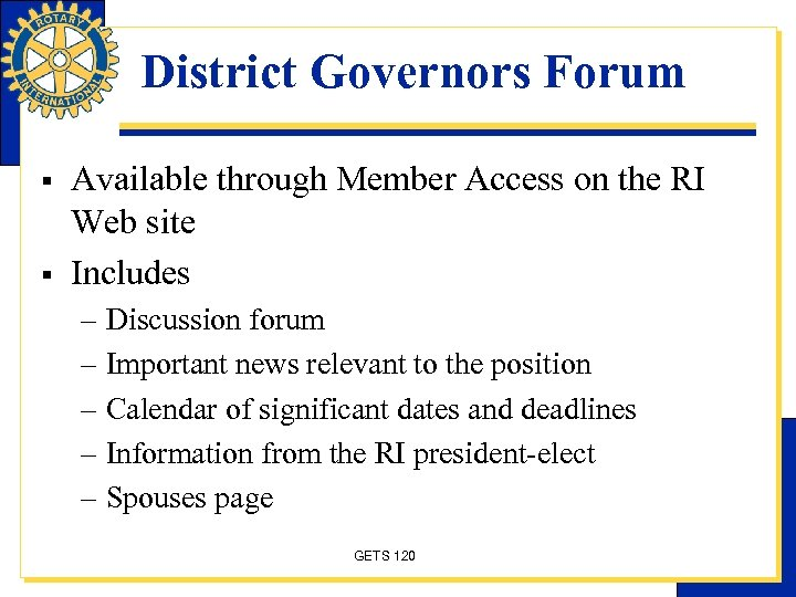 District Governors Forum § § Available through Member Access on the RI Web site