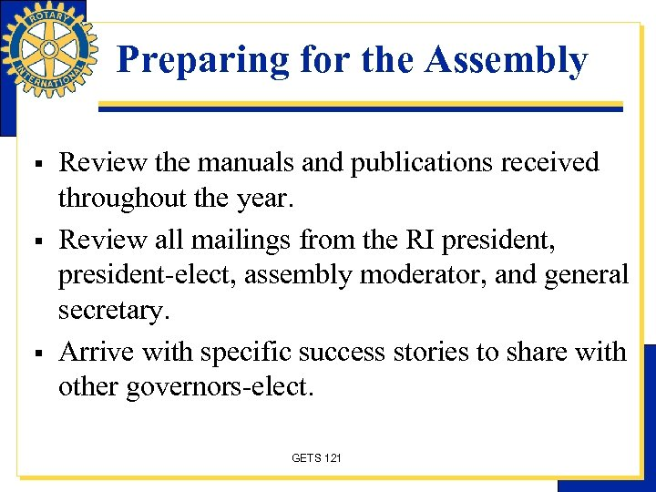 Preparing for the Assembly § § § Review the manuals and publications received throughout