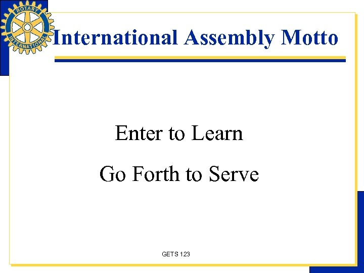 International Assembly Motto Enter to Learn Go Forth to Serve GETS 123