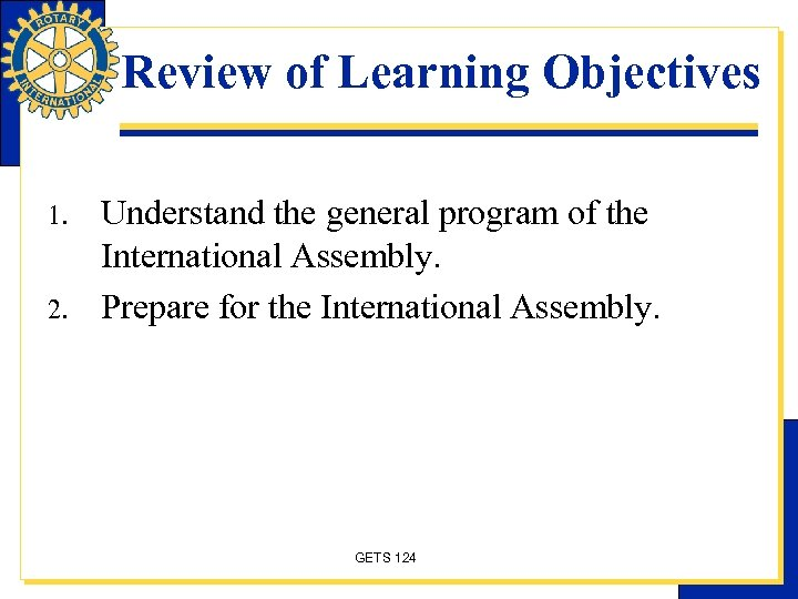Review of Learning Objectives 1. 2. Understand the general program of the International Assembly.