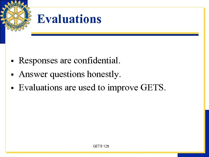 Evaluations § § § Responses are confidential. Answer questions honestly. Evaluations are used to