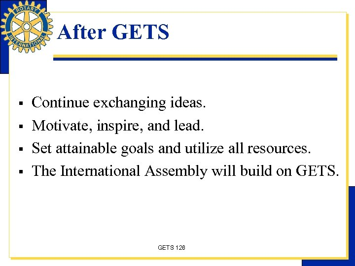 After GETS § § Continue exchanging ideas. Motivate, inspire, and lead. Set attainable goals
