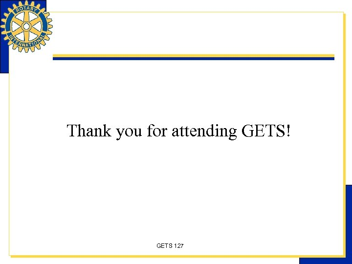 Thank you for attending GETS! GETS 127