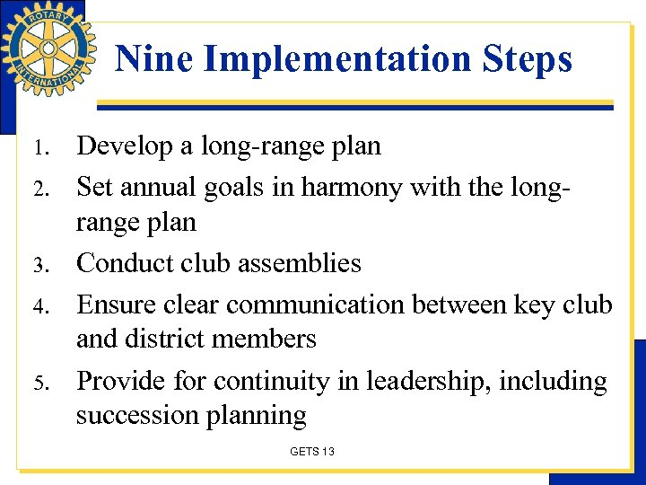 Nine Implementation Steps 1. 2. 3. 4. 5. Develop a long-range plan Set annual
