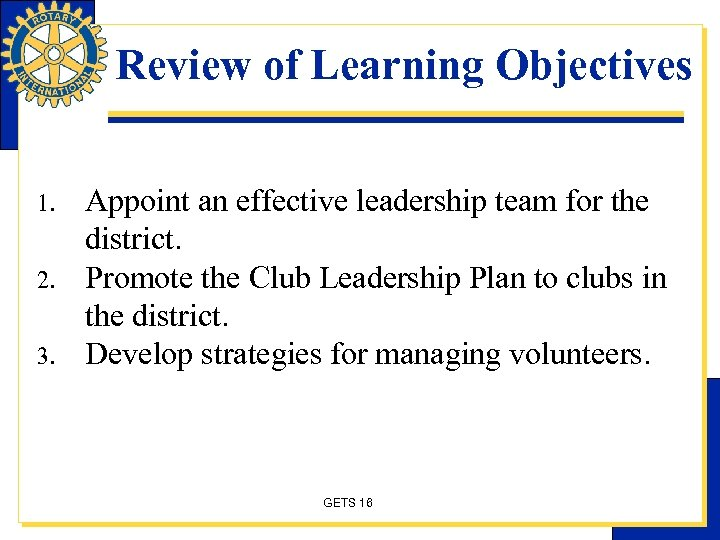 Review of Learning Objectives 1. 2. 3. Appoint an effective leadership team for the