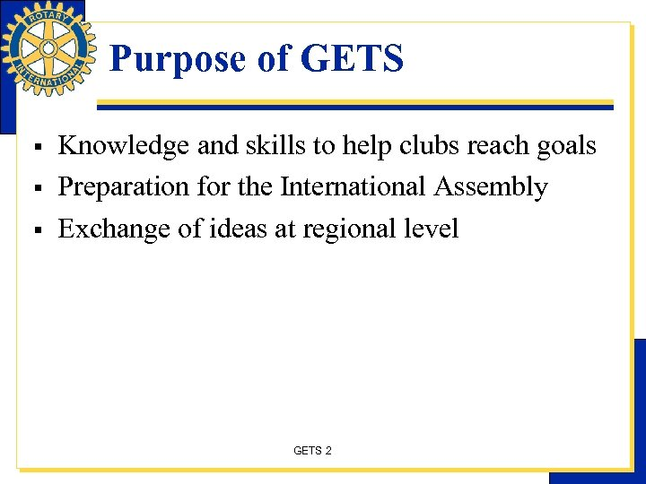 Purpose of GETS § § § Knowledge and skills to help clubs reach goals