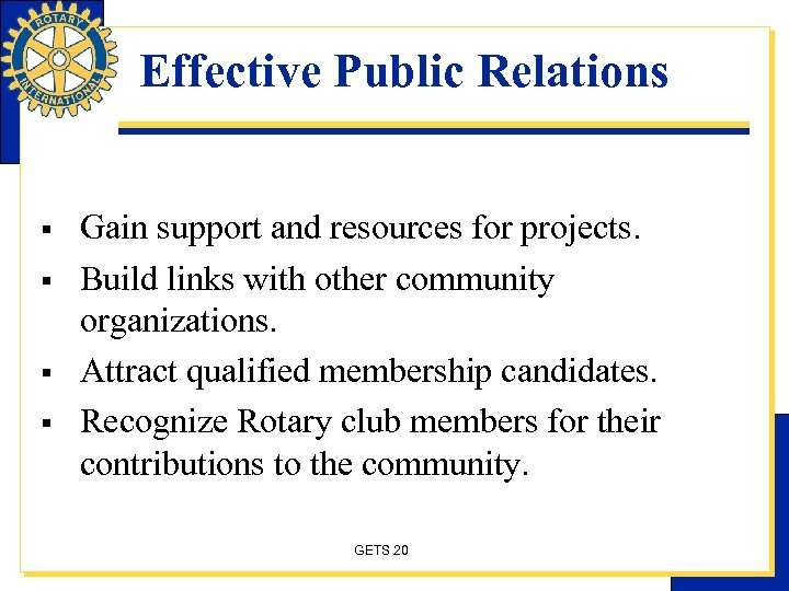 Effective Public Relations § § Gain support and resources for projects. Build links with