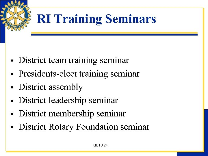 RI Training Seminars § § § District team training seminar Presidents-elect training seminar District