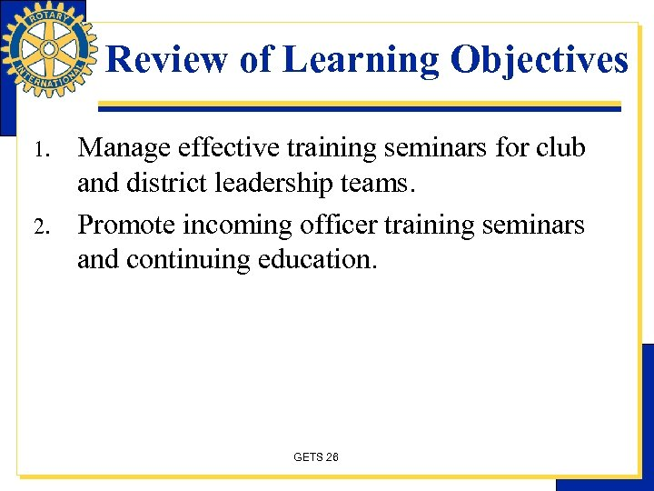 Review of Learning Objectives 1. 2. Manage effective training seminars for club and district