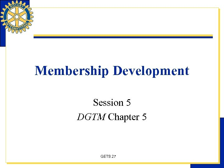 Membership Development Session 5 DGTM Chapter 5 GETS 27