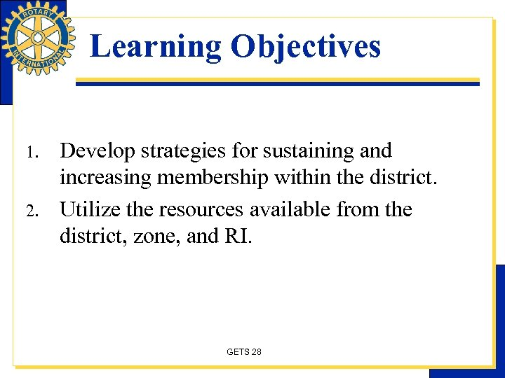 Learning Objectives 1. 2. Develop strategies for sustaining and increasing membership within the district.