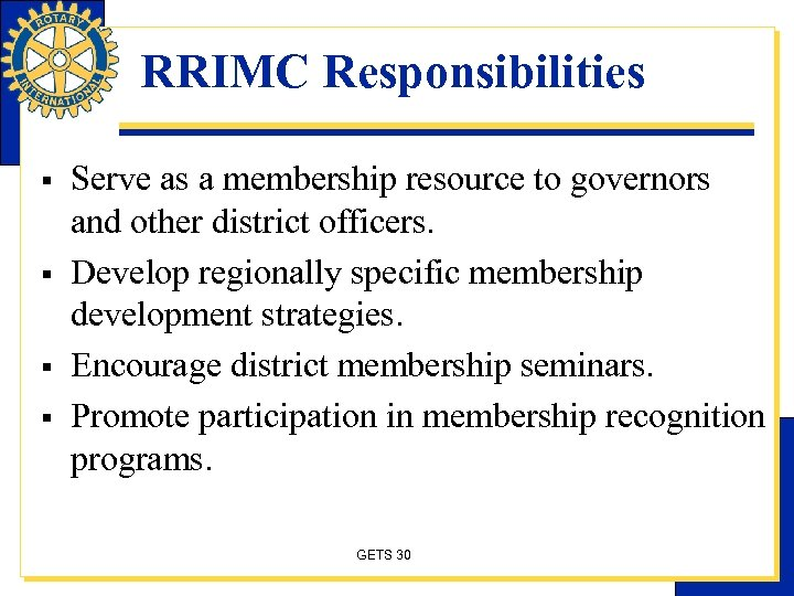 RRIMC Responsibilities § § Serve as a membership resource to governors and other district