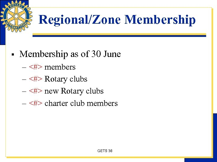 Regional/Zone Membership § Membership as of 30 June – <#> members – <#> Rotary