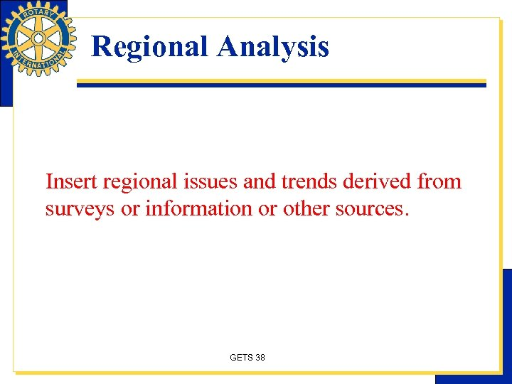 Regional Analysis Insert regional issues and trends derived from surveys or information or other