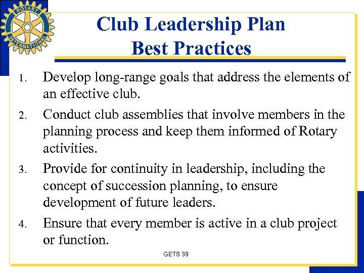 Club Leadership Plan Best Practices 1. 2. 3. 4. Develop long-range goals that address