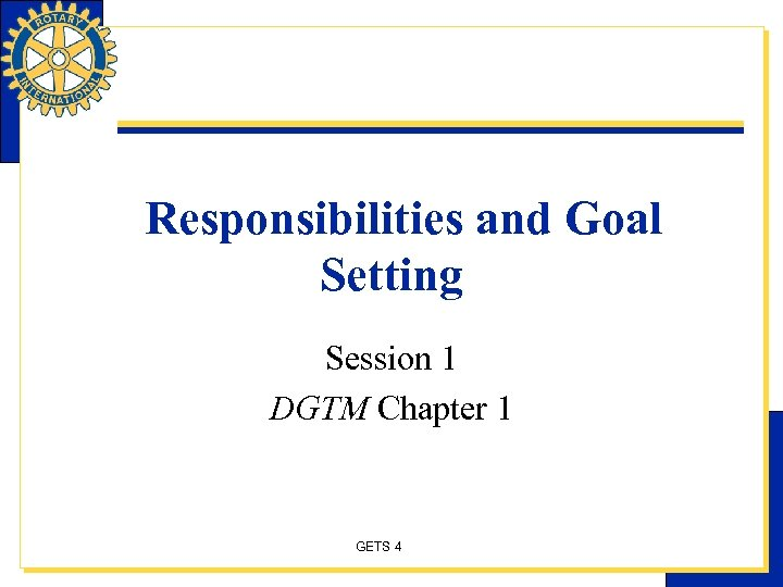 Responsibilities and Goal Setting Session 1 DGTM Chapter 1 GETS 4