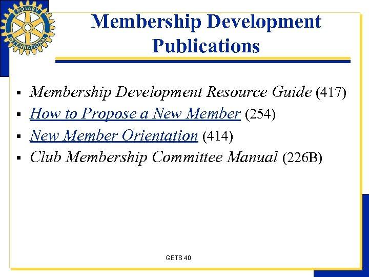 Membership Development Publications § § Membership Development Resource Guide (417) How to Propose a