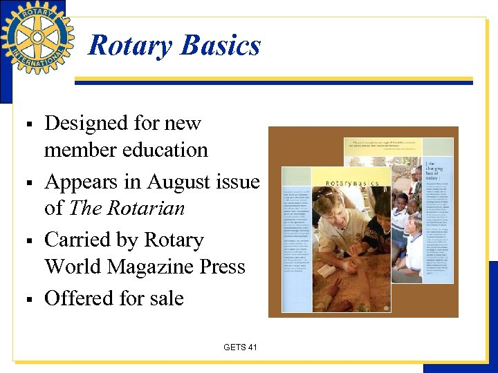 Rotary Basics § § Designed for new member education Appears in August issue of