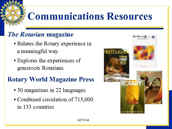Communications Resources The Rotarian magazine • Relates the Rotary experience in a meaningful way