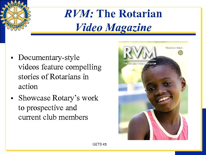 RVM: The Rotarian Video Magazine § § Documentary-style videos feature compelling stories of Rotarians