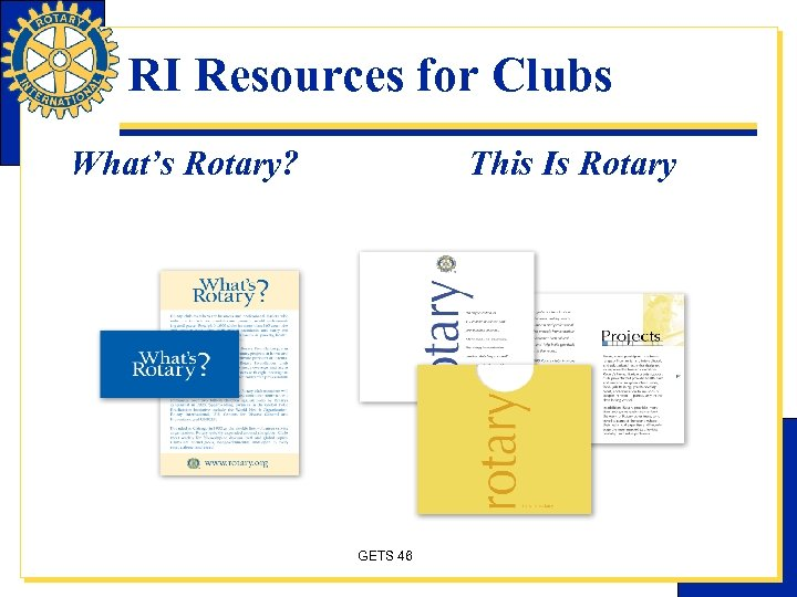 RI Resources for Clubs What's Rotary? This Is Rotary GETS 46