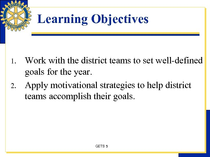 Learning Objectives 1. 2. Work with the district teams to set well-defined goals for