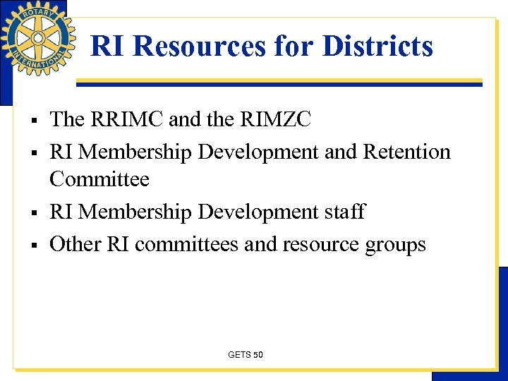 RI Resources for Districts § § The RRIMC and the RIMZC RI Membership Development