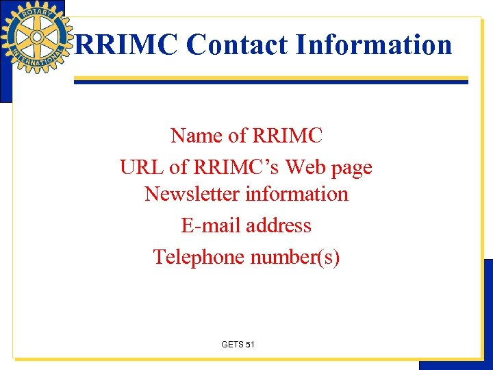 RRIMC Contact Information Name of RRIMC URL of RRIMC's Web page Newsletter information E-mail