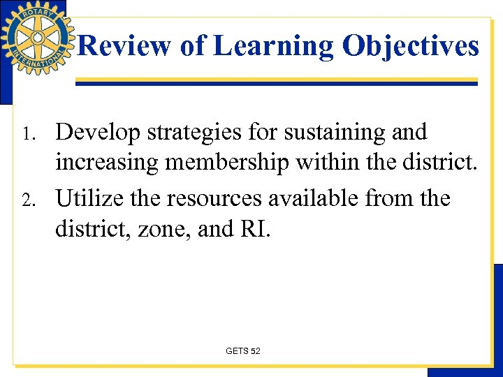 Review of Learning Objectives 1. 2. Develop strategies for sustaining and increasing membership within