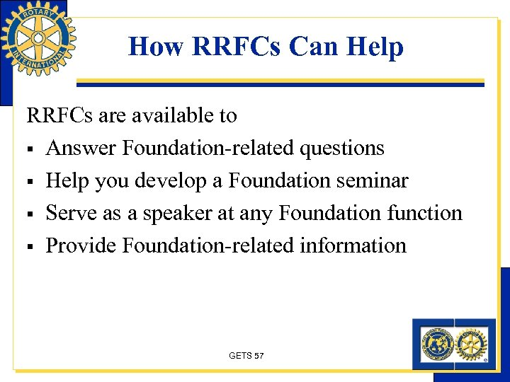 How RRFCs Can Help RRFCs are available to § Answer Foundation-related questions § Help