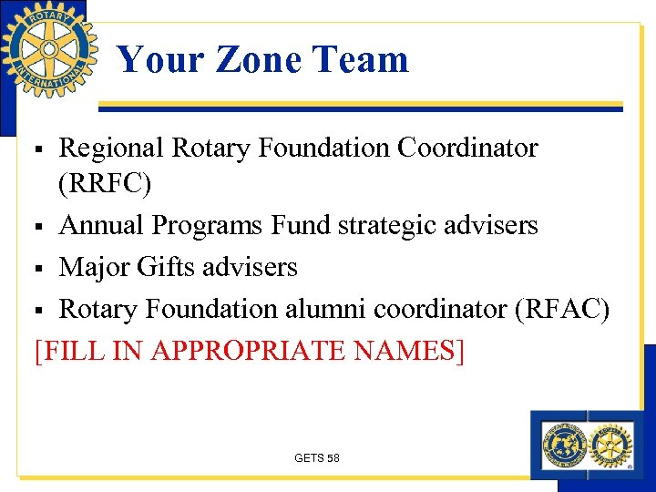 Your Zone Team Regional Rotary Foundation Coordinator (RRFC) § Annual Programs Fund strategic advisers