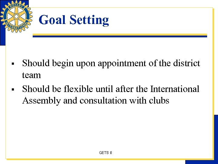 Goal Setting § § Should begin upon appointment of the district team Should be