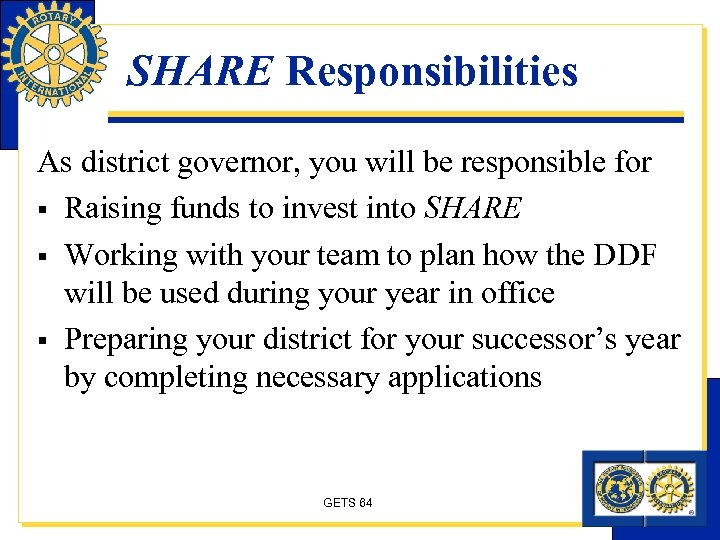 SHARE Responsibilities As district governor, you will be responsible for § Raising funds to