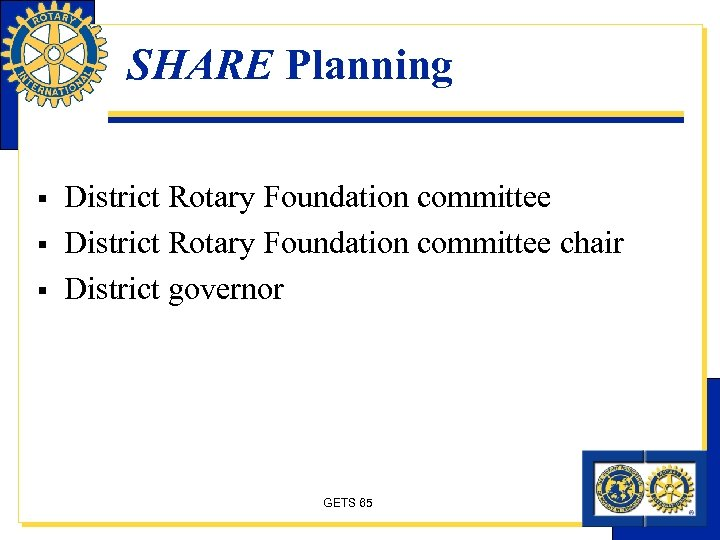 SHARE Planning § § § District Rotary Foundation committee chair District governor GETS 65