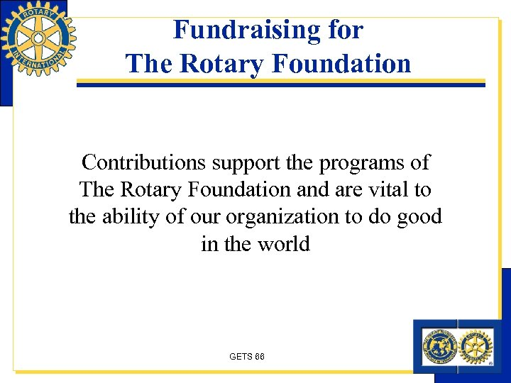 Fundraising for The Rotary Foundation Contributions support the programs of The Rotary Foundation and