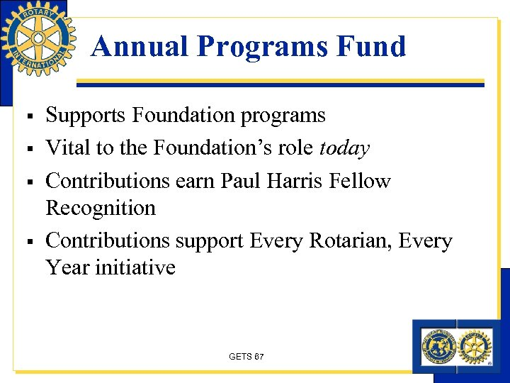 Annual Programs Fund § § Supports Foundation programs Vital to the Foundation's role today