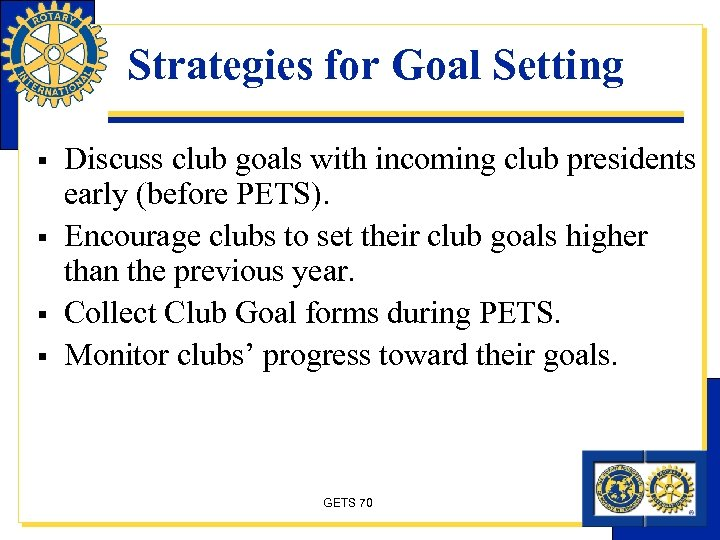 Strategies for Goal Setting § § Discuss club goals with incoming club presidents early