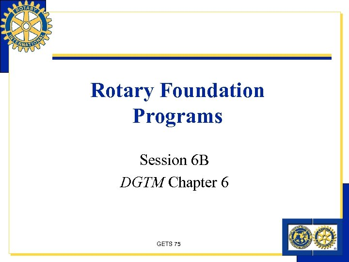 Rotary Foundation Programs Session 6 B DGTM Chapter 6 GETS 75