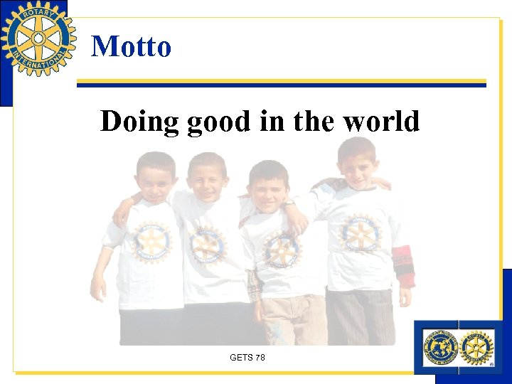 Motto Doing good in the world GETS 78