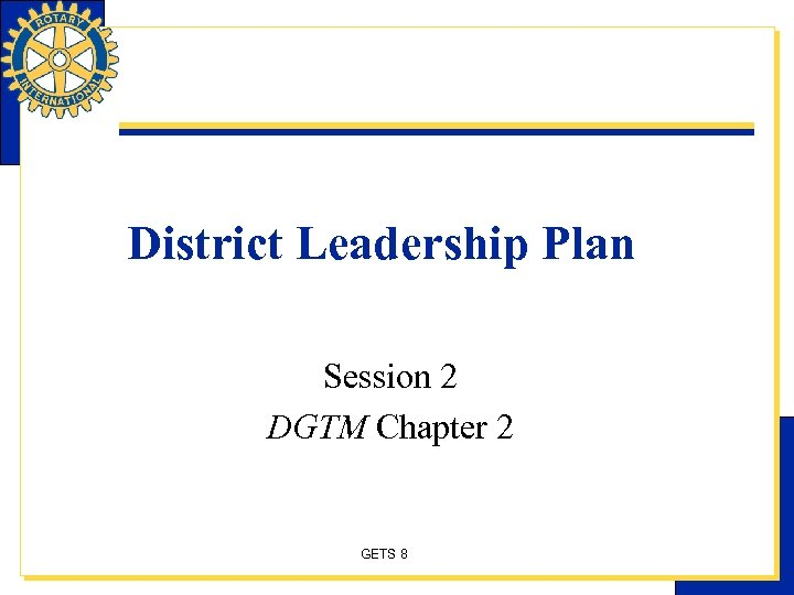 District Leadership Plan Session 2 DGTM Chapter 2 GETS 8