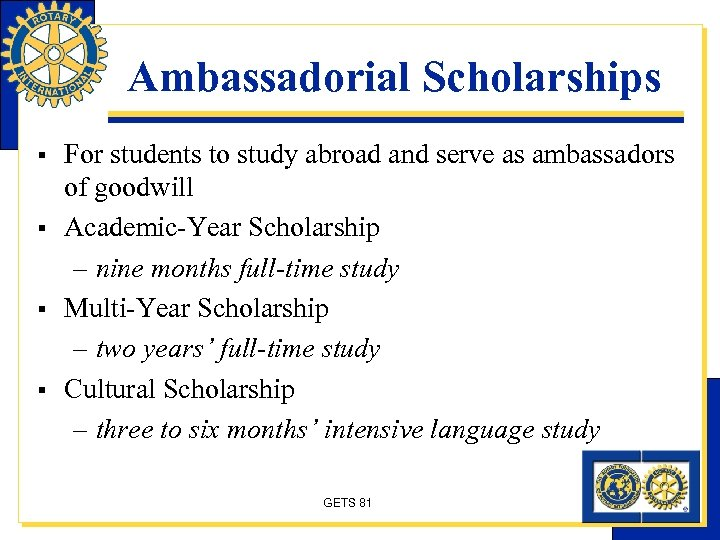 Ambassadorial Scholarships § § For students to study abroad and serve as ambassadors of