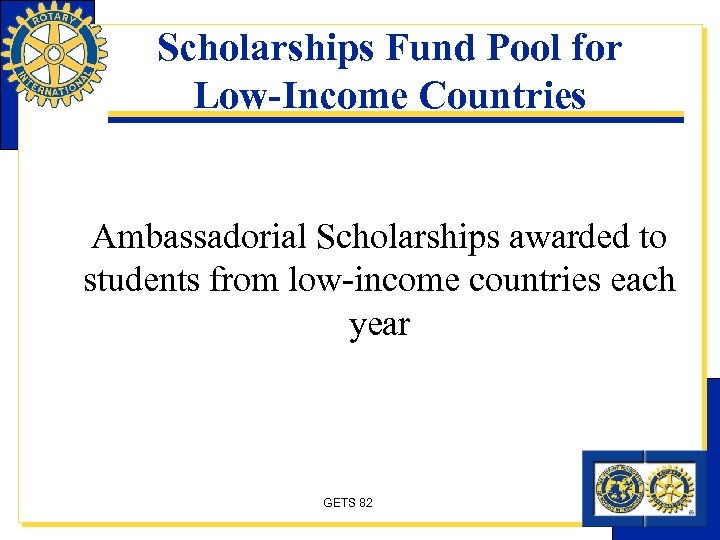 Scholarships Fund Pool for Low-Income Countries Ambassadorial Scholarships awarded to students from low-income countries
