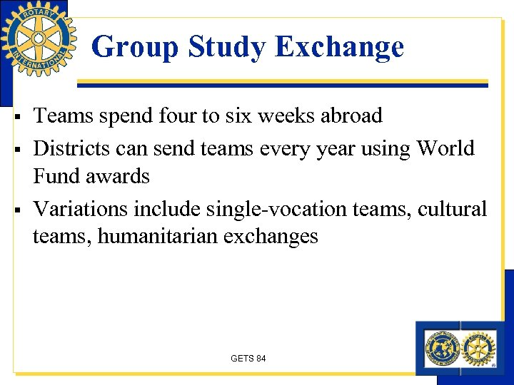 Group Study Exchange § § § Teams spend four to six weeks abroad Districts