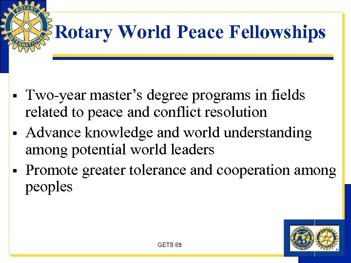 Rotary World Peace Fellowships § § § Two-year master's degree programs in fields related