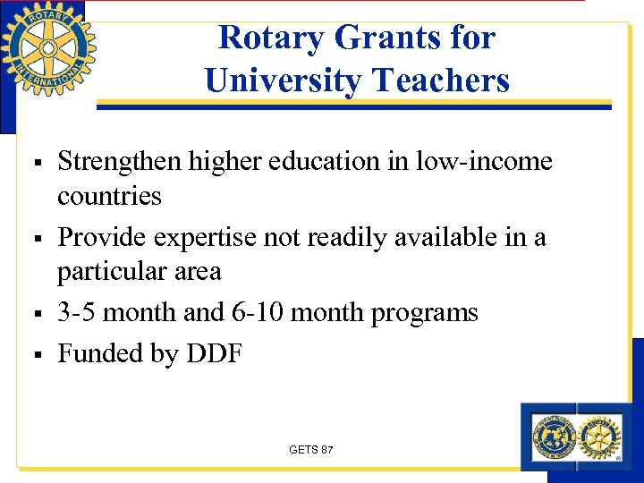 Rotary Grants for University Teachers § § Strengthen higher education in low-income countries Provide