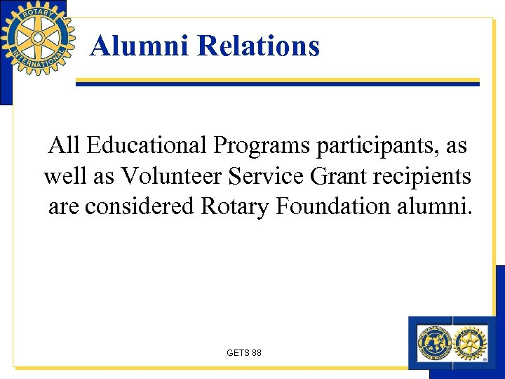 Alumni Relations All Educational Programs participants, as well as Volunteer Service Grant recipients are