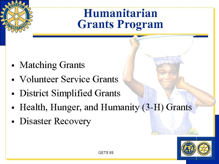 Humanitarian Grants Program § § § Matching Grants Volunteer Service Grants District Simplified Grants