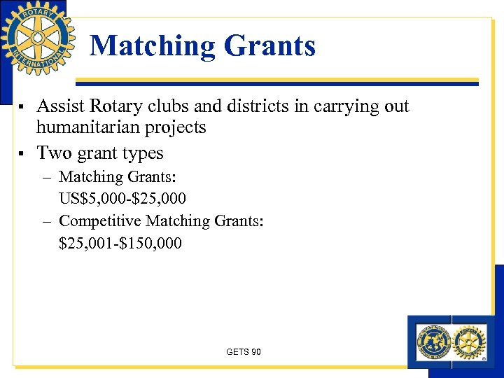 Matching Grants § § Assist Rotary clubs and districts in carrying out humanitarian projects